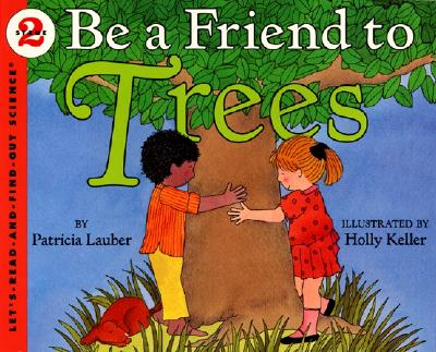 Be a Friend to Trees By Lauber, Patricia/ Keller, Holly (ILT)