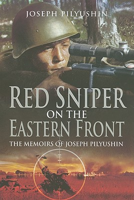 Red Sniper on the Eastern Front By Pilyushin, Joseph/ Anisimov, Sergey (EDT)/ Britton, Stuart (TRN)